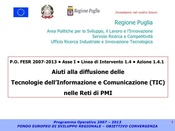 Programma Operativo 2007 – 2013 FONDO EUROPEO DI SVILUPPO REGIONALE – OBIETTIVO CONVERGENZA P.O. FESR 2007-2013  • Asse I ...