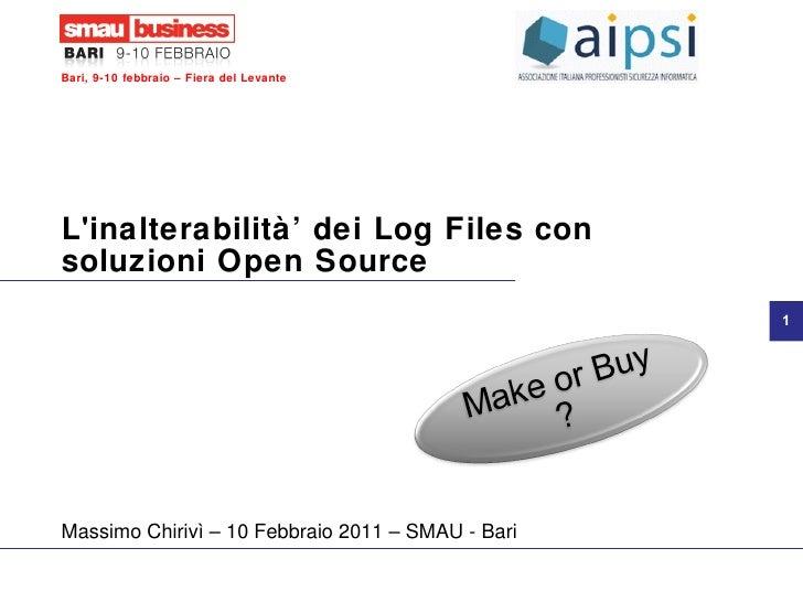 L'inalterabilità' dei Log Files con soluzioni Open Source Massimo Chirivì – 10 Febbraio 2011 – SMAU - Bari