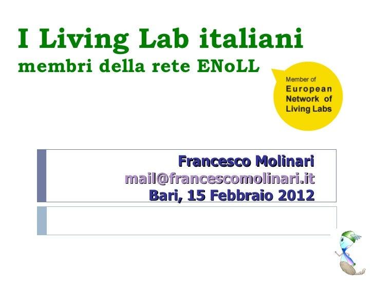 I Living Lab italiani  membri della rete ENoLL Francesco Molinari [email_address] Bari, 15 Febbraio 2012