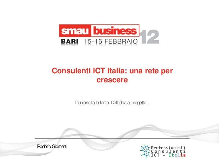 Consulenti ICT Italia: una rete per                   crescere                   Lunione fa la forza. Dallidea al progetto...