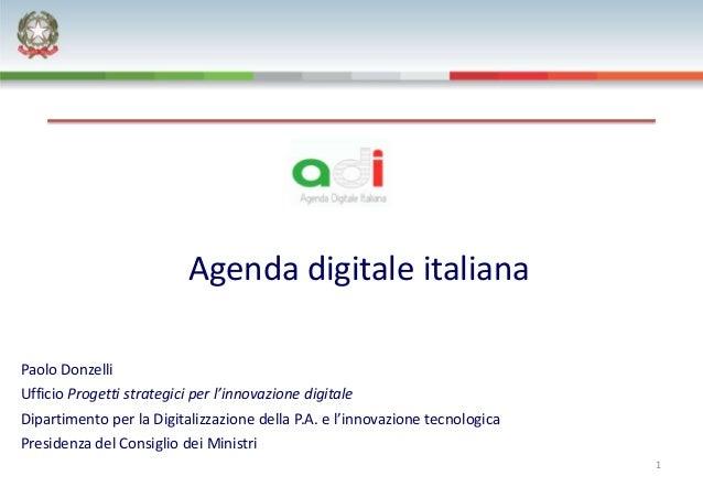 Agenda digitale italianaPaolo DonzelliUfficio Progetti strategici per l'innovazione digitaleDipartimento per la Digitalizz...