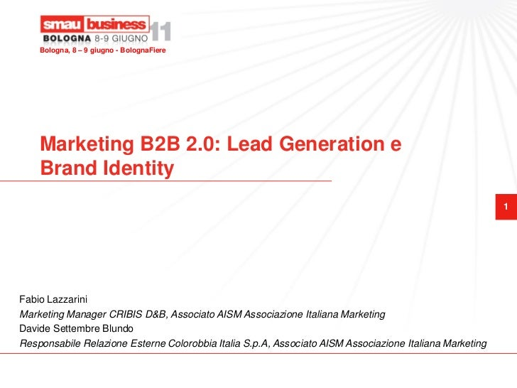Bologna, 8 – 9 giugno - BolognaFiere    Marketing B2B 2.0: Lead Generation e    Brand Identity                            ...