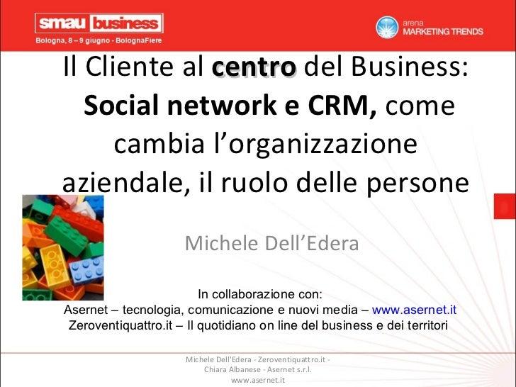Il Cliente al  centro  del Business:   Social network e CRM,  come cambia l'organizzazione aziendale, il ruolo delle perso...