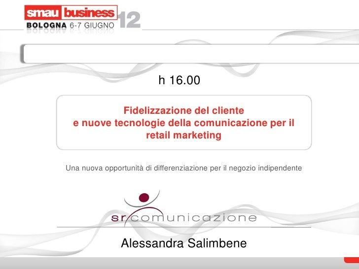 h 16.00            Fidelizzazione del cliente  e nuove tecnologie della comunicazione per il                 retail market...