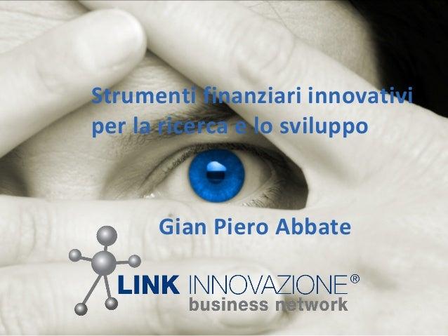 Strumenti finanziari innovativi per la ricerca e lo sviluppo Gian Piero Abbate