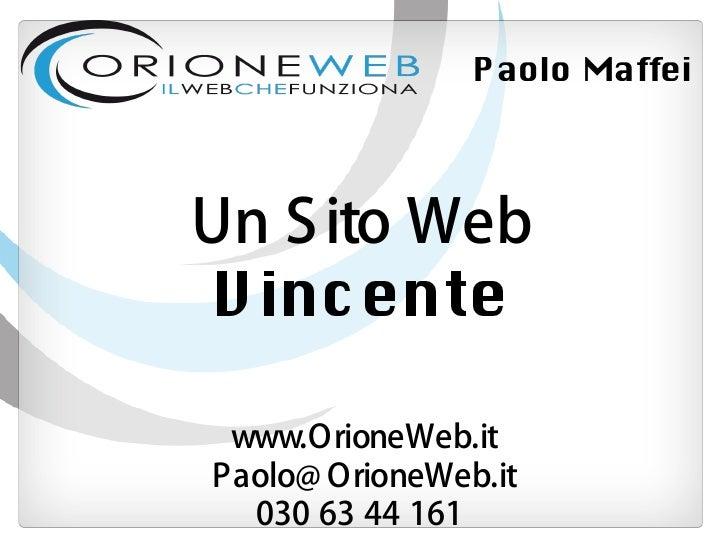 Paolo Maffei     Un S ito Web V incente   www.OrioneWeb.it Paolo@ OrioneWeb.it   030 63 44 161