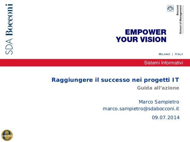 Sistemi Informativi Raggiungere il successo nei progetti IT Marco Sampietro marco.sampietro@sdabocconi.it Guida all'azione...