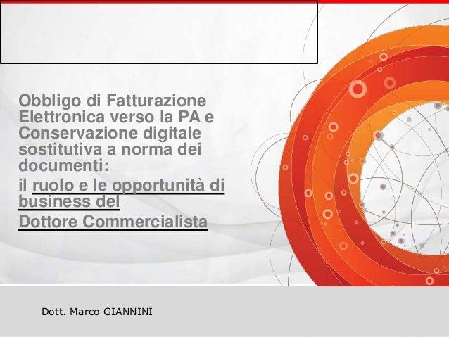Smau Firenze 2014 - Obbligo di Fatturazione Elettronica verso la PA e Conservazione digitale sostitutiva a norma dei documenti: il ruolo e le opportunità di business del Dottore Commercialista