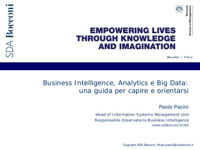 Copyright SDA Bocconi, Paolo.pasini@unibocconi.it Business Intelligence, Analytics e Big Data: una guida per capire e orie...