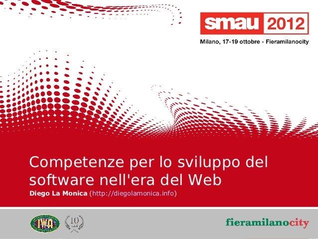 Competenze per lo sviluppo del    software nellera del Web    Diego La Monica (http://diegolamonica.info)09/05/12      Tit...