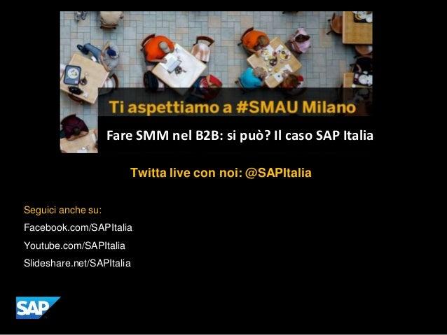 Hashtag ufficiale dell'evento: Il caso                    Fare SMM nel B2B: si può?#SMAU SAP Italia                       ...