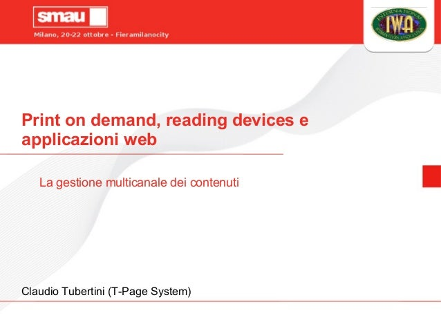 Print on demand, reading devices e applicazioni web La gestione multicanale dei contenuti Claudio Tubertini (T-Page System)