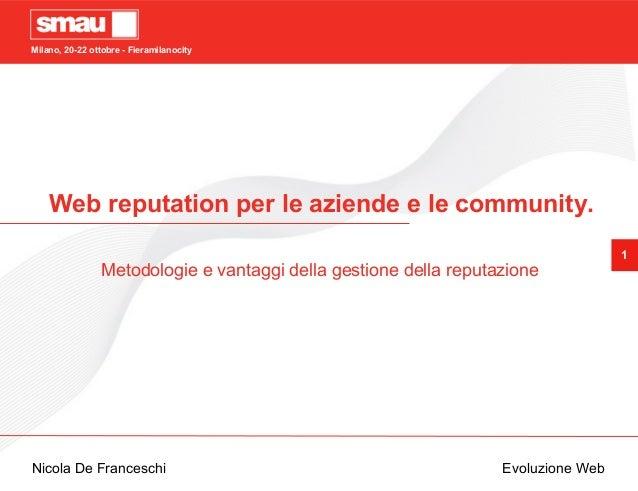 1 Milano, 20-22 ottobre - Fieramilanocity Nicola De Franceschi Evoluzione Web Web reputation per le aziende e le community...