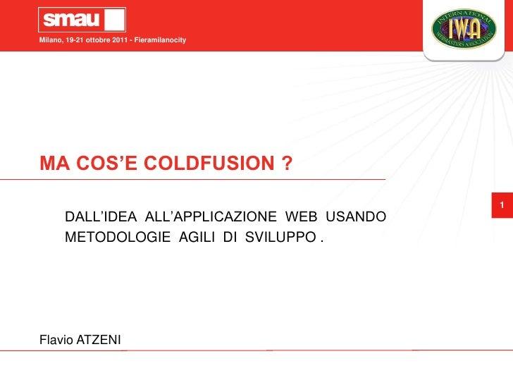 Milano, 19-21 ottobre 2011 - FieramilanocityMA COS'E COLDFUSION ?                                               1       DA...