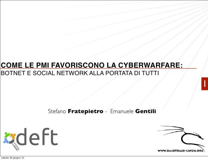 COME LE PMI FAVORISCONO LA CYBERWARFARE:BOTNET E SOCIAL NETWORK ALLA PORTATA DI TUTTI                                     ...