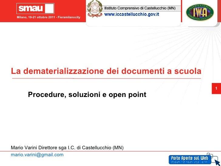 La dematerializzazione dei documenti a scuola Procedure, soluzioni e open point Mario Varini Direttore sga I.C. di Castell...