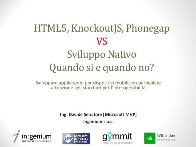 HTML5, KnockoutJS, Phonegap            VS     Sviluppo Nativo  Quando si e quando no?Sviluppare applicazioni per dispositi...