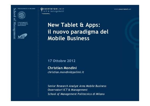New Tablet & Apps:il nuovo paradigma delMobile Business17 Ottobre 2012Christian Mondinichristian.mondini@polimi.itSenior R...