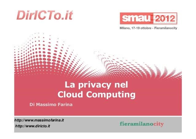 La privacy nel                         Cloud Computing        Di Massimo Farinahttp://www.massimofarina.ithttp://www.diric...