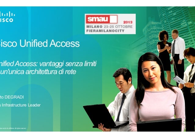 Cisco Unified Access  nified Access: vantaggi senza limiti un'unica architettura di rete  rto DEGRADI  s Infrastructure Le...