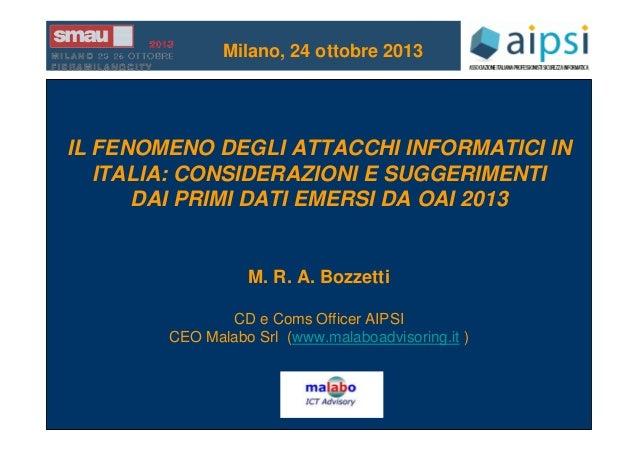 Milano, 24 ottobre 2013  IL FENOMENO DEGLI ATTACCHI INFORMATICI IN ITALIA: CONSIDERAZIONI E SUGGERIMENTI DAI PRIMI DATI EM...