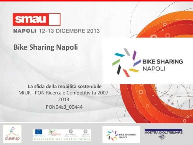 Bike Sharing Napoli  La sfida della mobilità sostenibile MIUR - PON Ricerca e Competitività 20072013 PON04a3_00444