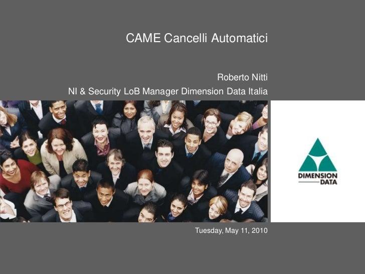 CAME Cancelli Automatici<br />Roberto Nitti <br />NI & Security LoB Manager Dimension Data Italia<br />