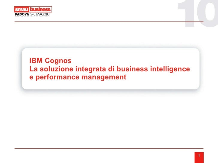 IBM Cognos La soluzione integrata di business intelligence e performance management