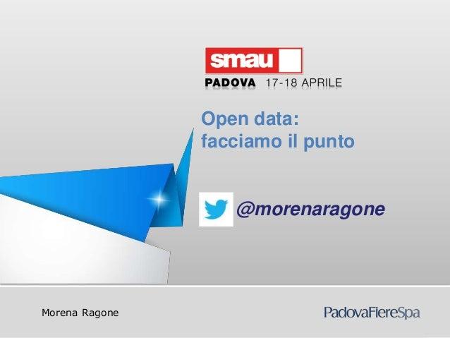 Titolo della presentazioneMorena RagoneOpen data:facciamo il punto@morenaragone