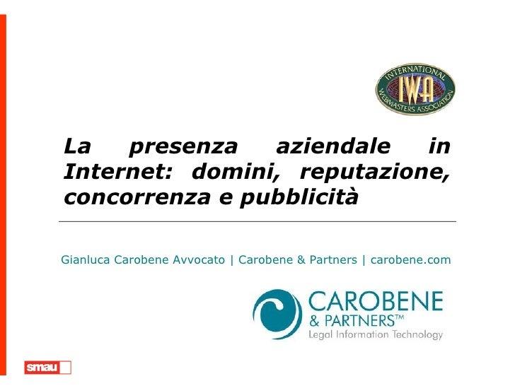 La presenza aziendale in Internet: domini, reputazione, concorrenza e pubblicità Gianluca Carobene Avvocato | Carobene & P...