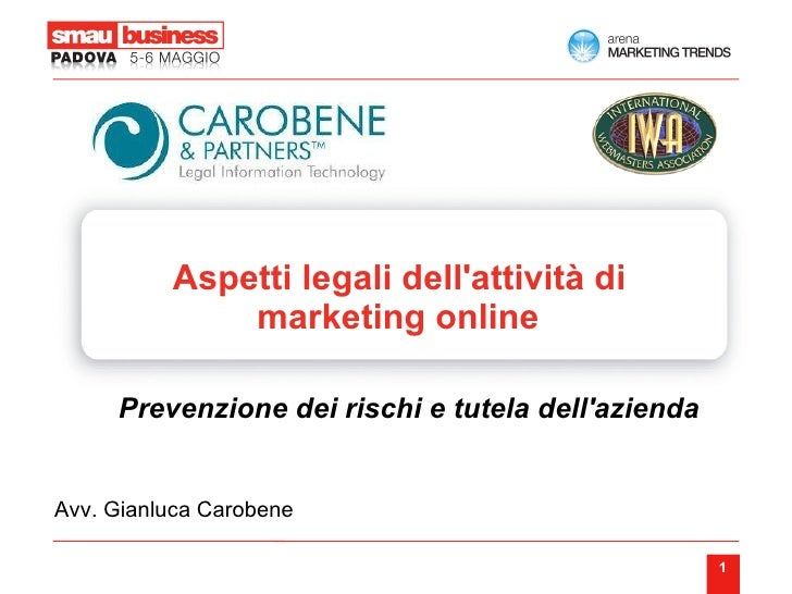 Aspetti legali dell'attività di  marketing online Prevenzione dei rischi e tutela dell'azienda   Avv. Gianluca Carobene