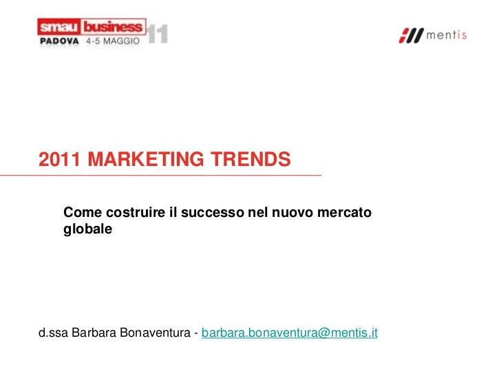 2011 MARKETING TRENDS    Come costruire il successo nel nuovo mercato    globaled.ssa Barbara Bonaventura - barbara.bonave...