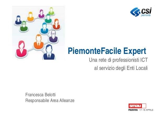 PiemonteFacile ExpertUna rete di professionisti ICTal servizio degli Enti LocaliFrancesca BelottiResponsabile Area Alleanze