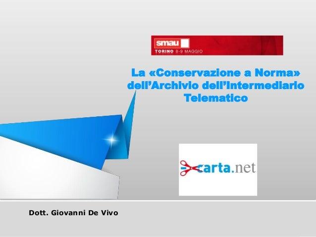 Dott. Giovanni De VivoLa «Conservazione a Norma»dell'Archivio dell'IntermediarioTelematico