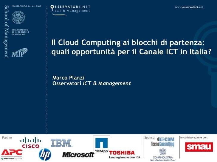 Il Cloud Computing ai blocchi di partenza:          quali opportunità per il Canale ICT in Italia?          Marco Planzi  ...