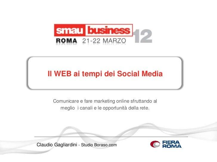 Il WEB ai tempi dei Social Media       Comunicare e fare marketing online sfruttando al         meglio i canali e le oppor...