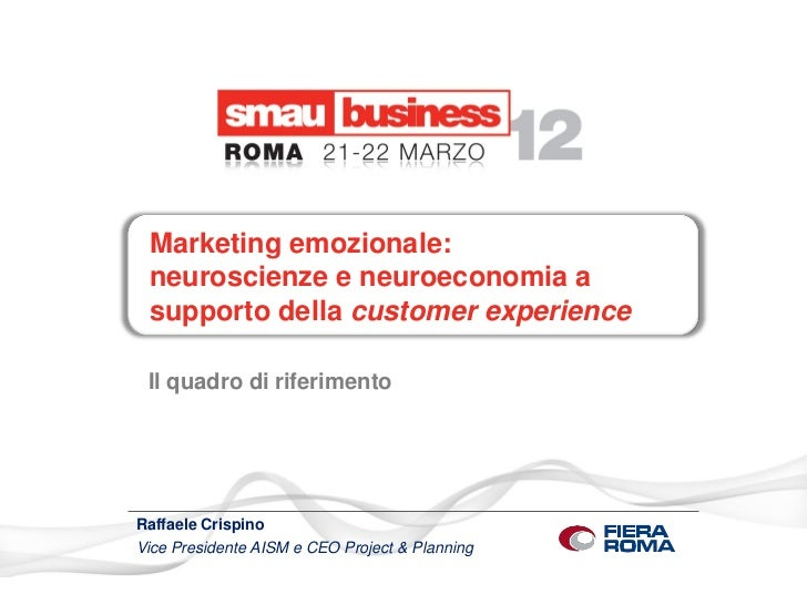 Marketing emozionale: neuroscienze e neuroeconomia a supporto della customer experience Il quadro di riferimentoRaffaele C...