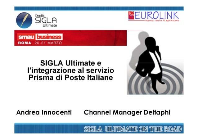 SIGLA Ultimate e   l'integrazione al servizio    Prisma di Poste ItalianeAndrea Innocenti   Channel Manager Deltaphi