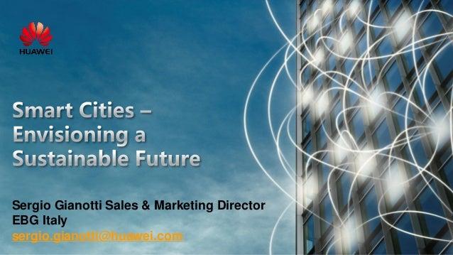 HUAWEI TECHNOLOGIES CO., LTD. HUAWEI ENTERPRISE A BETTER WAY enterprise.huawei.com 2014年3月24日星期一 Sergio Gianotti Sales & M...
