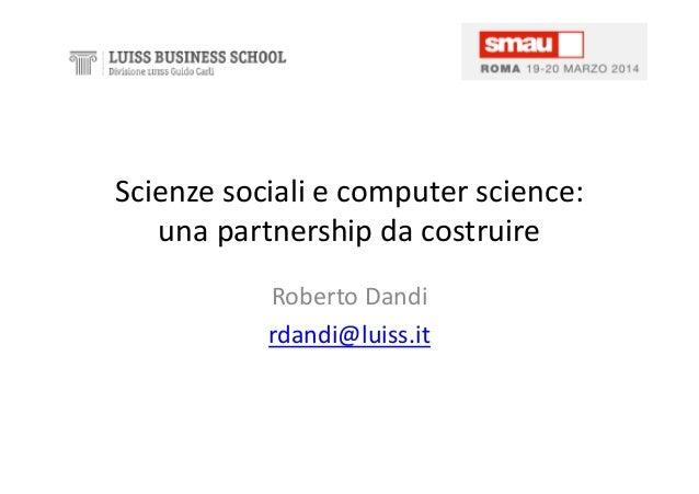 Scienze sociali e computer science: una partnership da costruire Roberto Dandi rdandi@luiss.it