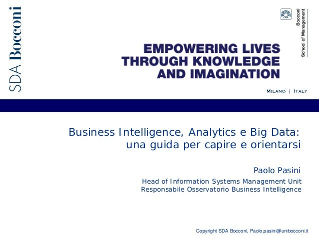 Copyright SDA Bocconi, Paolo.pasini@unibocconi.it Business Intelligence, Analytics e Big Data: una guida per capire e orie...