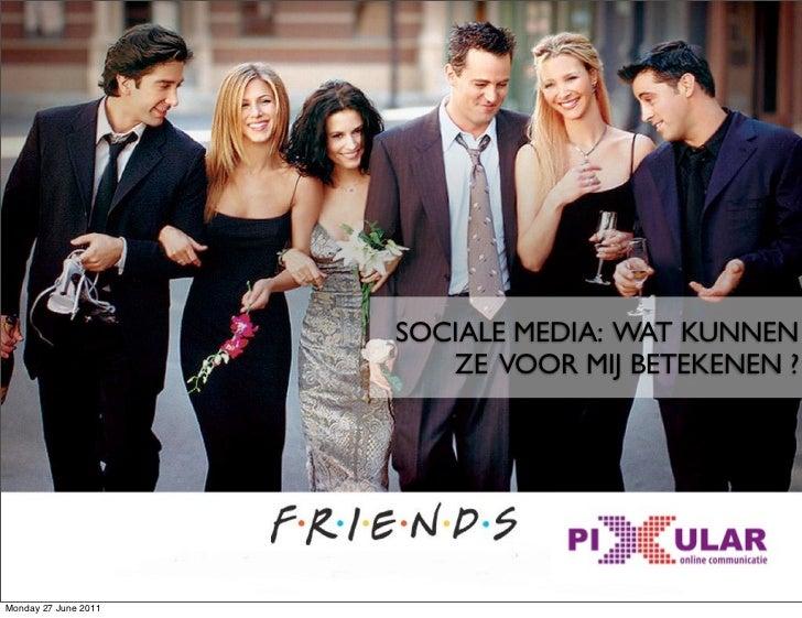 SOCIALE MEDIA: WAT KUNNEN                                             ZE VOOR MIJ BETEKENEN ?                      Sociale...
