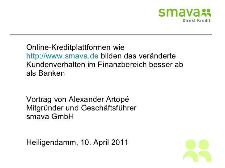 Online-Kreditplattformen wie smava.de bilden das veränderte Kundenverhalten im Finanzbereich besser ab als Banken Vortrag ...