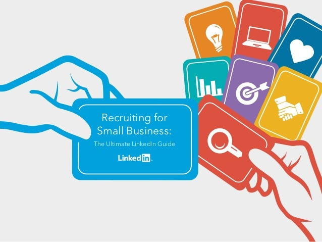 Recruiting for Small Business: The Ultimate LinkedIn Guide