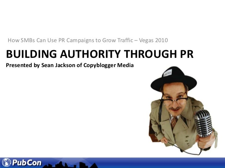 How SMBs Can Use PR Campaigns to Grow Traffic – Vegas 2010<br />Building authority through Pr Presented by Sean Jackson of...