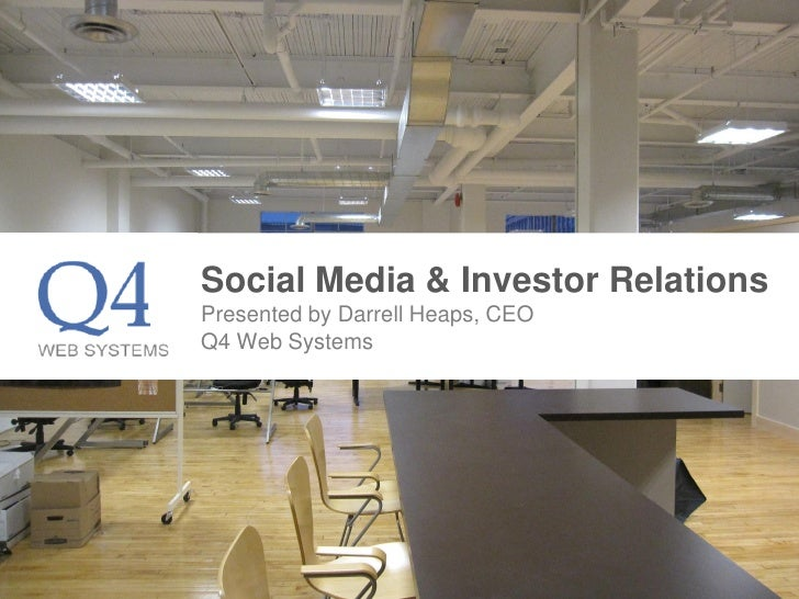 Social Media & Investor Relations Presented by Darrell Heaps, CEO Q4 Web Systems