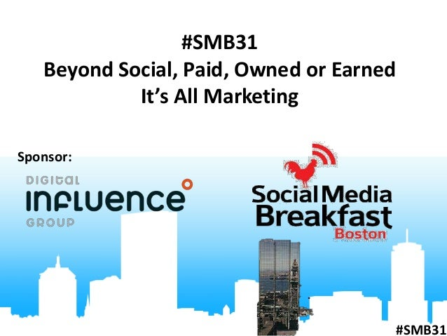 #SMB31   Beyond Social, Paid, Owned or Earned            It's All MarketingSponsor:                                      #...