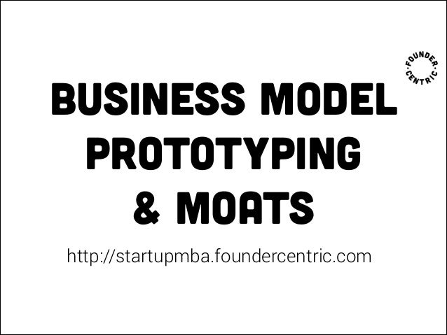 Startup MBA 2.1 - Business models - prototyping and moat design