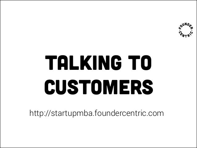 talking to customers http://startupmba.foundercentric.com