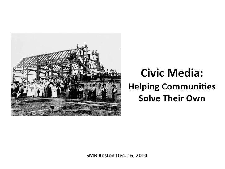 Civic Media:                        Helping Communi3es                           Solve Their Own SMB Boston...